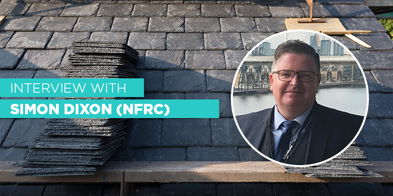 Interview with Simon Dixon - Training Manager and Technical Officer at the National Federation of Roofing Contractors (NFRC)